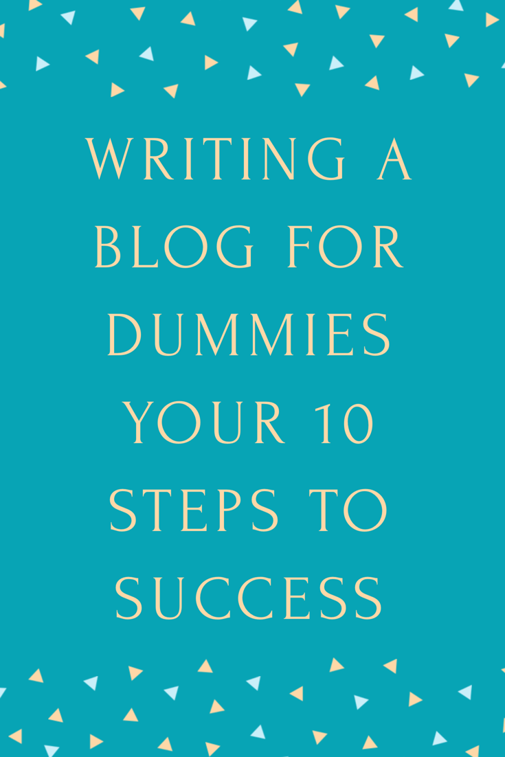 Writing A Blog For Dummies - 10 Steps To Success