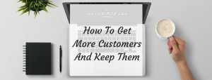 Getting and Keeping Customers