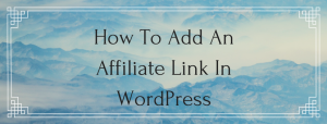 How To Add An Affiliate Link In WordPress