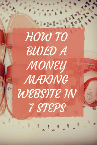 7 Steps To Build A Money Making Website