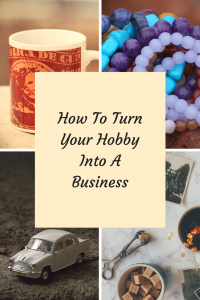 Have A Hobby You Think Would Make A Great Business?