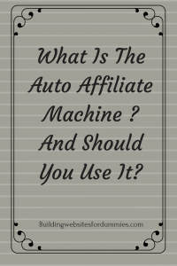 What Is The Auto Affiliate Machine ? And Should You Use It ?