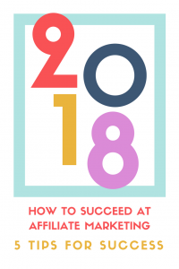 How To Succeed At Affiliate Marketing In 2018 - 5 Tips For Success