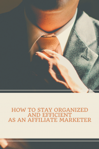 How To Get Organized And Efficient As An Affiliate Marketer