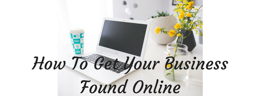 How To Get My Business Found Online - Local SEO