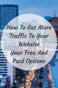 How To Get More Traffic To Your Website - Your Free And Paid Options