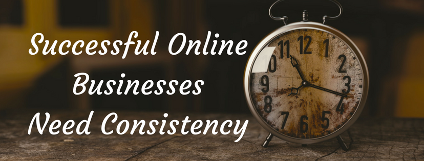 How To Have A Successful Online Business - Be Consistent