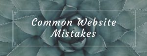 Common Website Mistakes - That Could Kill Any Business