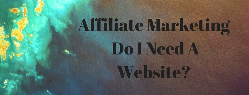 Do You Need A Website For Affiliate Marketing? - Probably!