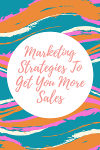 Marketing Strategies - To Get You More Sales