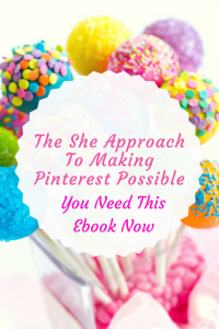 The She Approach To Making Pinterest Possible - You Need This Ebook Now