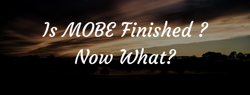 Is MOBE finished? - Yes, So Now What Do You Do?