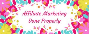Affiliate Marketing - How To Do It Properly For Beginners