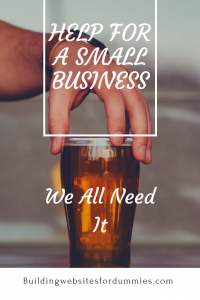 Help For A Small Business - We All Need It!