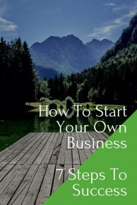 How Do You Start Your Own Business - 7 Steps To Success