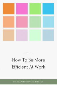 How To Be More Efficient At Work - 5 Tips For Success