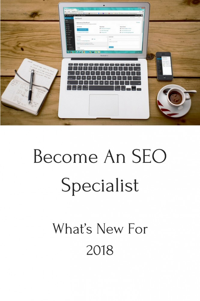 Become An SEO Specialist - What's New For 2018