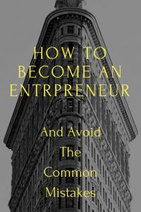 The How To Of Becoming An Entrepreneur - And Surviving