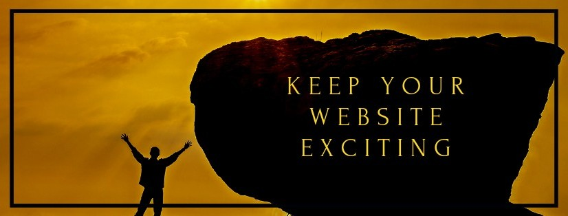 How To Keep Your Website Exciting - And Get Visitors Coming Back