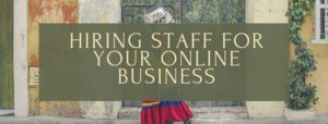 Hiring Staff For Your Online Business
