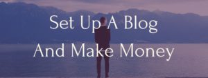 How To Set Up A Blog And Make Money