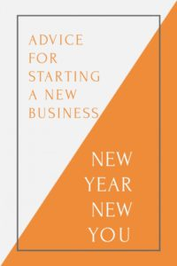 Advice For Starting A Small Business - New Year New You
