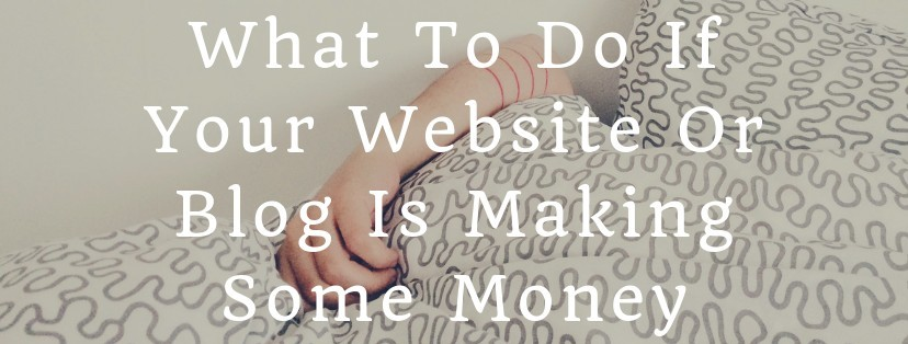 What To Do If Your Blog Or Website Starts Making Money