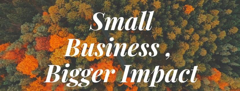 Small Business - Bigger Impact