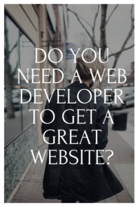 Do I Need A Web Developer To Get A Great Website