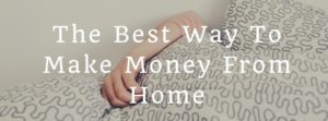 The Best Way To Make Money From Home