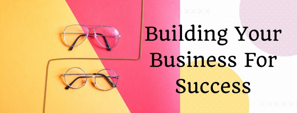 Building A Business Built For Success