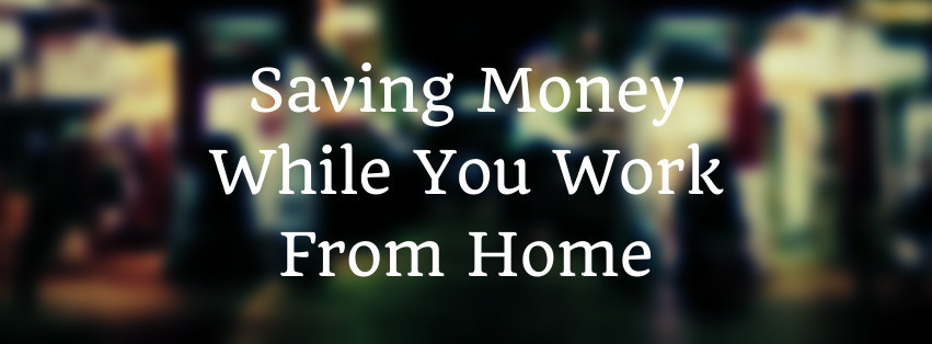How To Save Money While You Work From Home